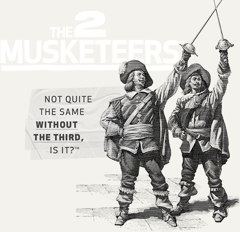 The 2 Musketeers, 'NOT QUITE THE SAME WITHOUT THE THIRD, IS IT?'